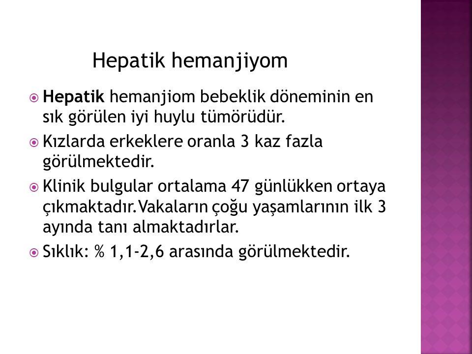  Hepatik hemanjiom bebeklik döneminin en sık görülen iyi huylu tümörüdür.