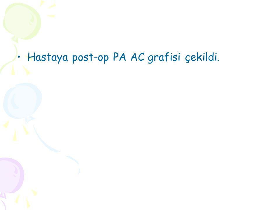 Hastaya post-op PA AC grafisi çekildi.