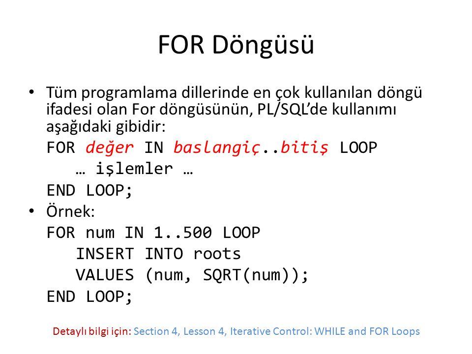FOR Döngüsü Tüm programlama dillerinde en çok kullanılan döngü ifadesi olan For döngüsünün, PL/SQL'de kullanımı aşağıdaki gibidir: FOR değer IN baslan