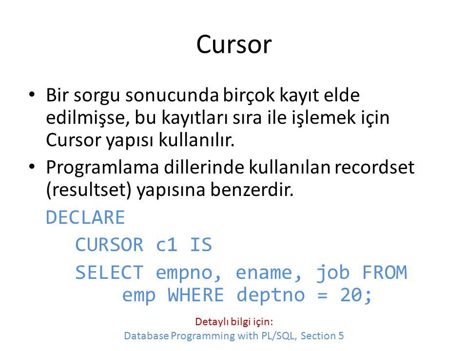 Cursor Bir sorgu sonucunda birçok kayıt elde edilmişse, bu kayıtları sıra ile işlemek için Cursor yapısı kullanılır. Programlama dillerinde kullanılan