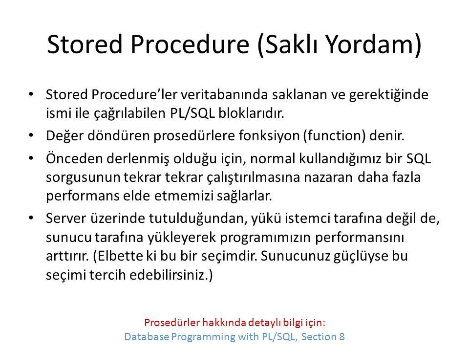 Stored Procedure (Saklı Yordam) Stored Procedure'ler veritabanında saklanan ve gerektiğinde ismi ile çağrılabilen PL/SQL bloklarıdır. Değer döndüren p