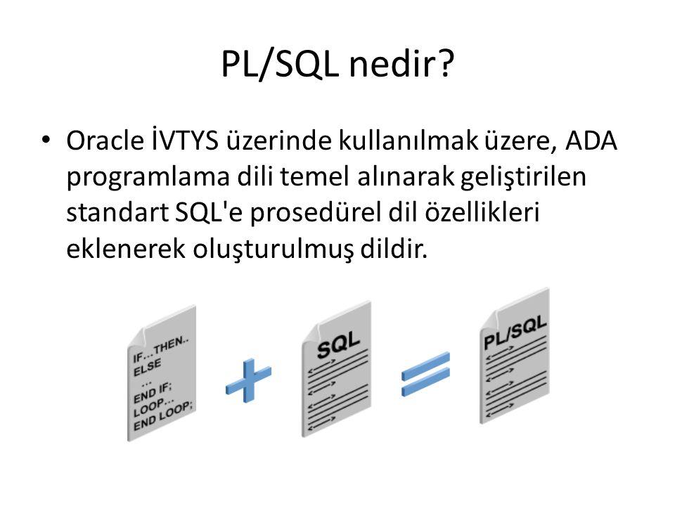 FOR Döngüsü Tüm programlama dillerinde en çok kullanılan döngü ifadesi olan For döngüsünün, PL/SQL'de kullanımı aşağıdaki gibidir: FOR değer IN baslangiç..bitiş LOOP … işlemler … END LOOP; Örnek: FOR num IN 1..500 LOOP INSERT INTO roots VALUES (num, SQRT(num)); END LOOP; Detaylı bilgi için: Section 4, Lesson 4, Iterative Control: WHILE and FOR Loops