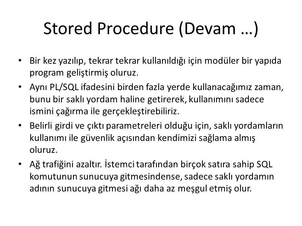 Stored Procedure (Devam …) Bir kez yazılıp, tekrar tekrar kullanıldığı için modüler bir yapıda program geliştirmiş oluruz. Aynı PL/SQL ifadesini birde