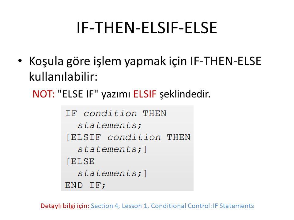 IF-THEN-ELSIF-ELSE Koşula göre işlem yapmak için IF-THEN-ELSE kullanılabilir: NOT:
