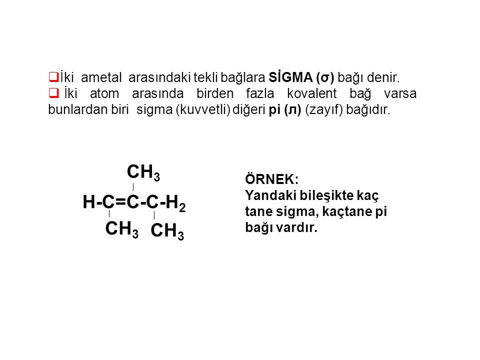  İki ametal arasındaki tekli bağlara SİGMA (σ) bağı denir.  İki atom arasında birden fazla kovalent bağ varsa bunlardan biri sigma (kuvvetli) diğeri