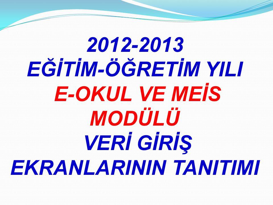 2012-2013 EĞİTİM-ÖĞRETİM YILI E-OKUL VE MEİS MODÜLÜ VERİ GİRİŞ EKRANLARININ TANITIMI