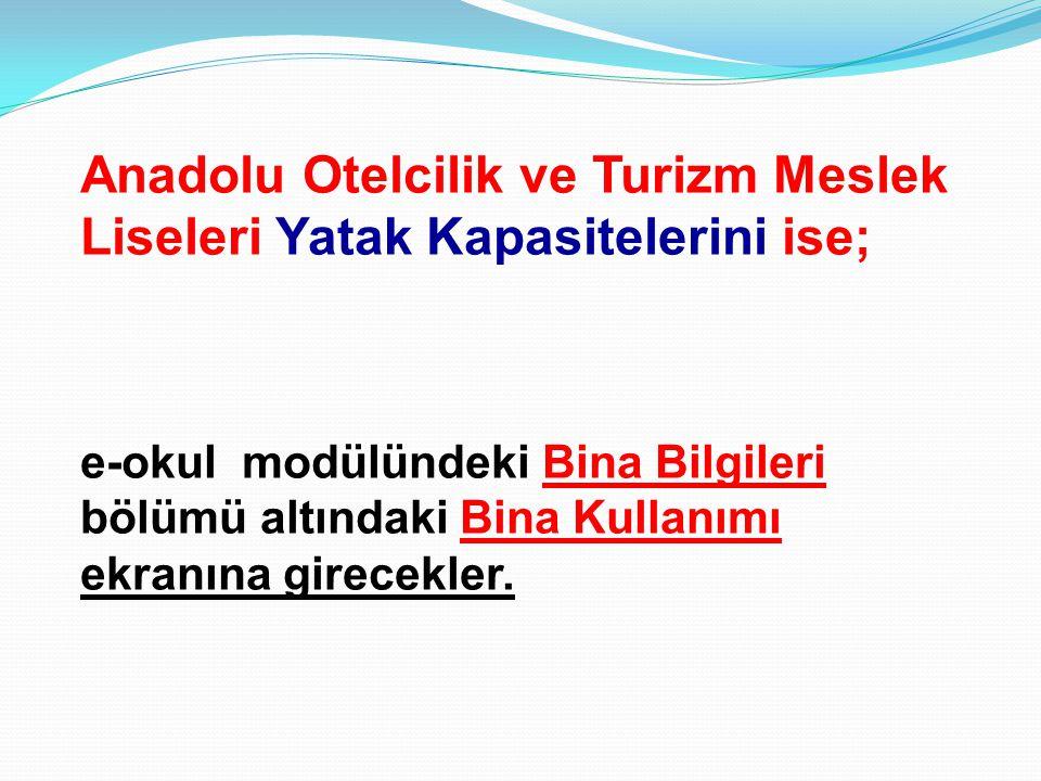 Anadolu Otelcilik ve Turizm Meslek Liseleri Yatak Kapasitelerini ise; e-okul modülündeki Bina Bilgileri bölümü altındaki Bina Kullanımı ekranına girec