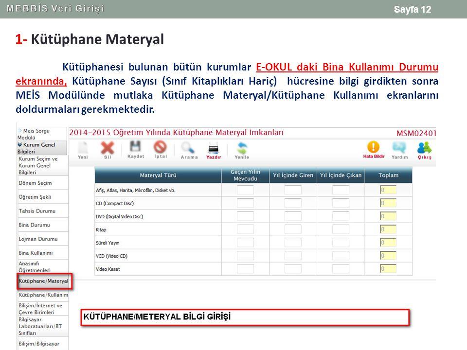1- Kütüphane Materyal Kütüphanesi bulunan bütün kurumlar E-OKUL daki Bina Kullanımı Durumu ekranında, Kütüphane Sayısı (Sınıf Kitaplıkları Hariç) hücresine bilgi girdikten sonra MEİS Modülünde mutlaka Kütüphane Materyal/Kütüphane Kullanımı ekranlarını doldurmaları gerekmektedir.