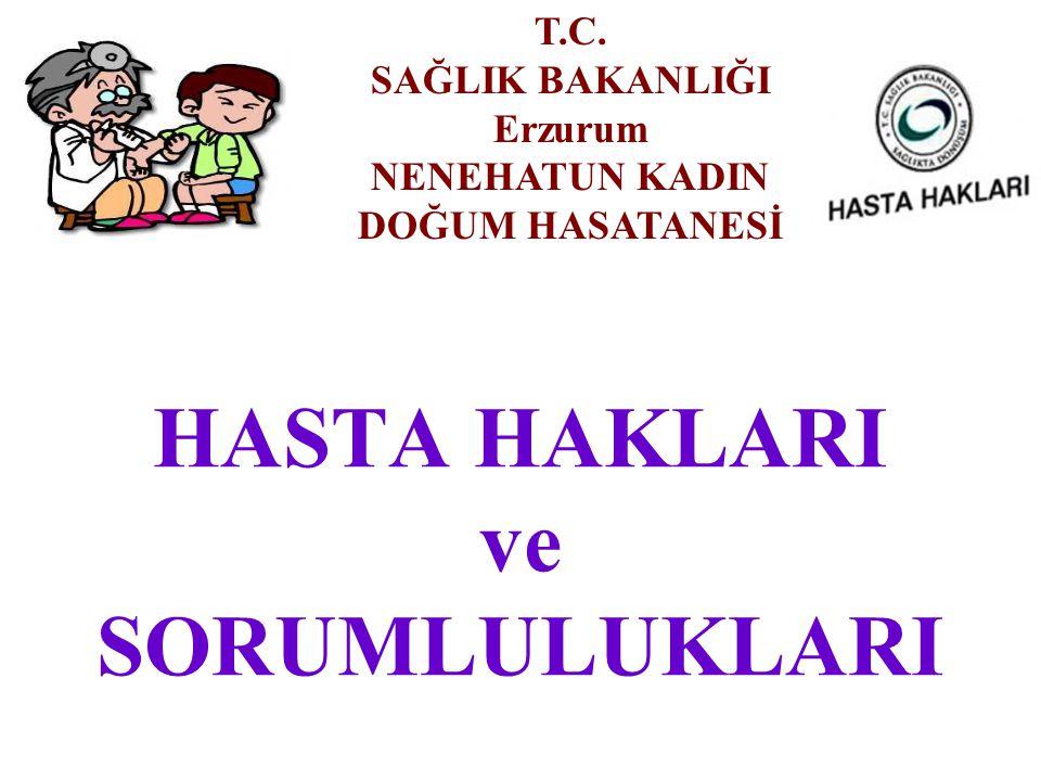 HASTA HAKLARI ve SORUMLULUKLARI T.C. SAĞLIK BAKANLIĞI Erzurum NENEHATUN KADIN DOĞUM HASATANESİ