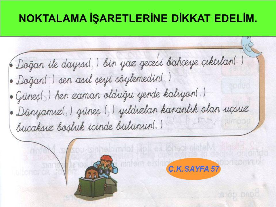 NOKTALAMA İŞARETLERİNE DİKKAT EDELİM. Ç.K.SAYFA 57
