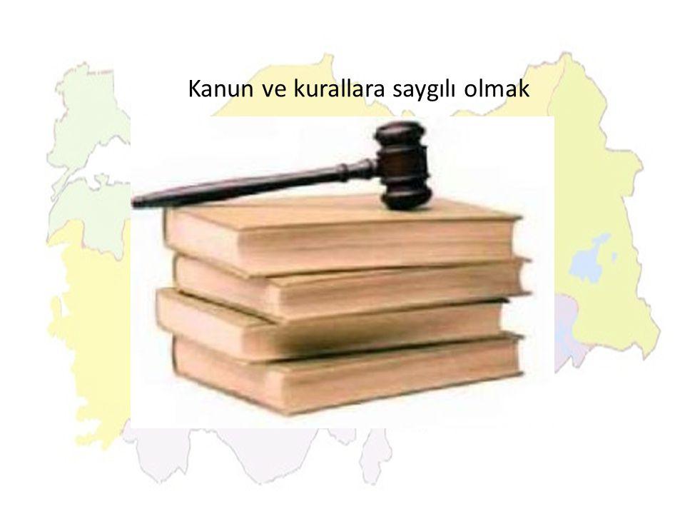 Kanun ve kurallara saygılı olmak