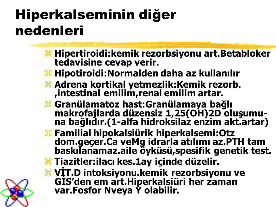 Hiperkalseminin diğer nedenleri zHipertiroidi:kemik rezorbsiyonu art.Betabloker tedavisine cevap verir. zHipotiroidi:Normalden daha az kullanılır zAdr