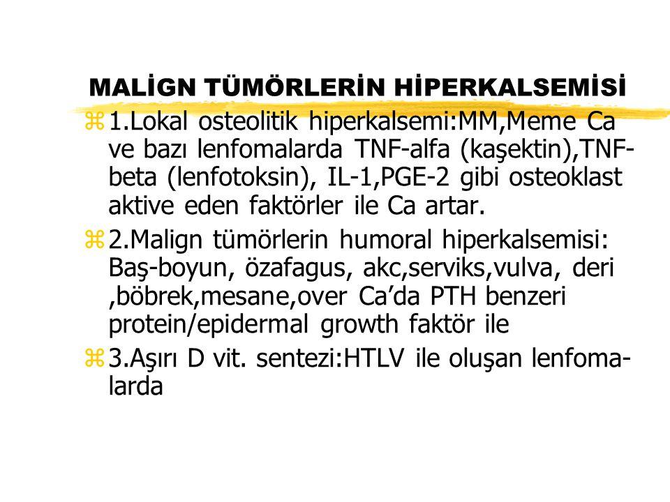 MALİGN TÜMÖRLERİN HİPERKALSEMİSİ z1.Lokal osteolitik hiperkalsemi:MM,Meme Ca ve bazı lenfomalarda TNF-alfa (kaşektin),TNF- beta (lenfotoksin), IL-1,PG
