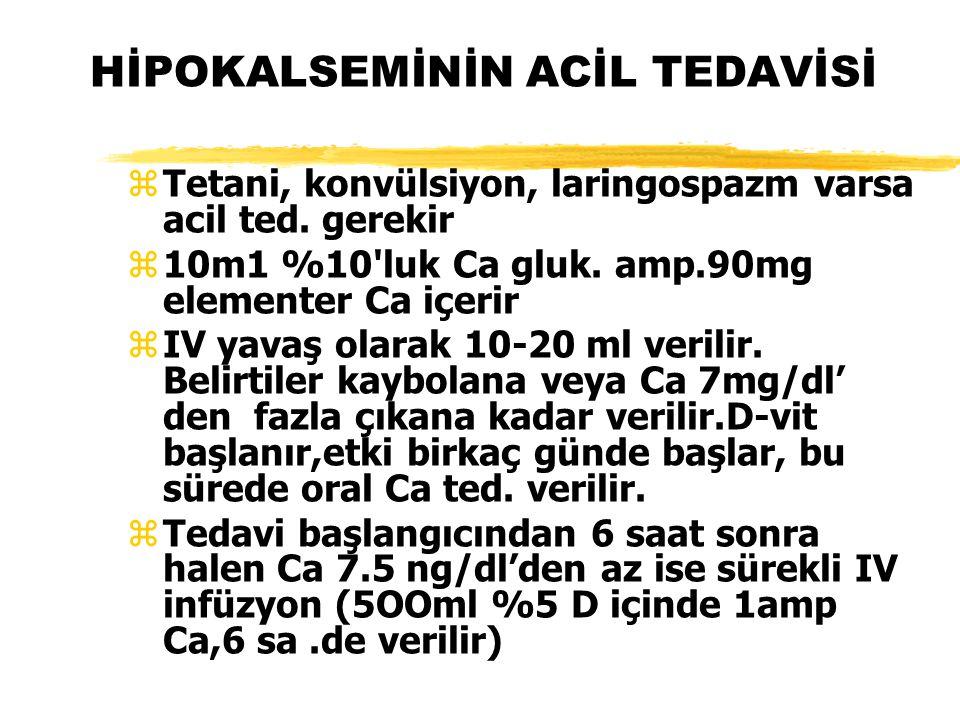 HİPOKALSEMİNİN ACİL TEDAVİSİ z Tetani, konvülsiyon, laringospazm varsa acil ted. gerekir z 10m1 %10'luk Ca gluk. amp.90mg elementer Ca içerir z IV yav