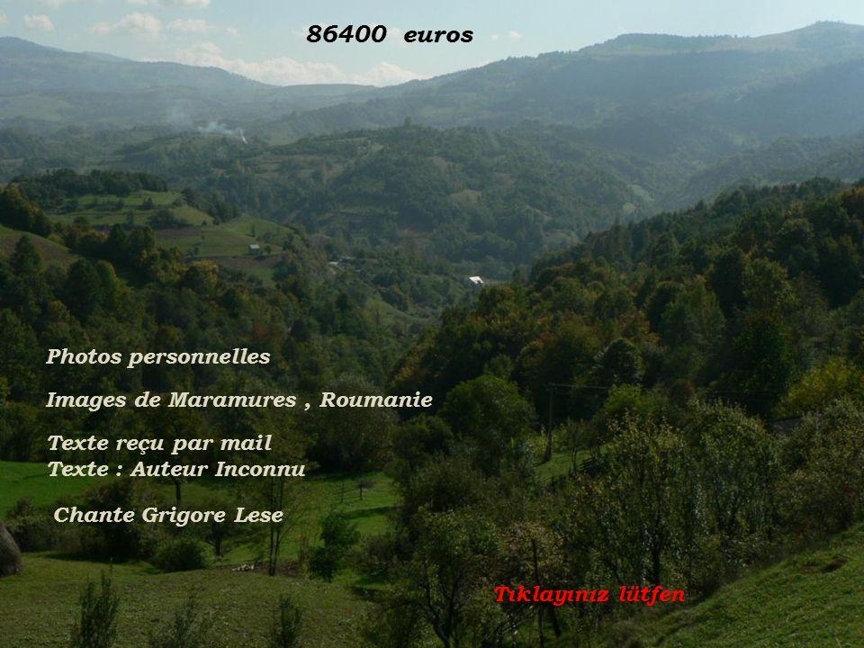 Photos personnelles Images de Maramures, Roumanie Texte reçu par mail Texte : Auteur Inconnu Tıklayınız lütfen 86400 euros Chante Grigore Lese