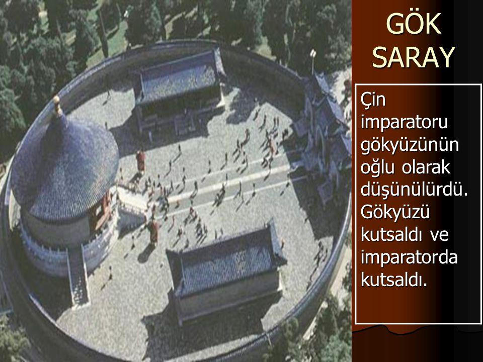 GÖK SARAY Çin imparatoru gökyüzünün oğlu olarak düşünülürdü.