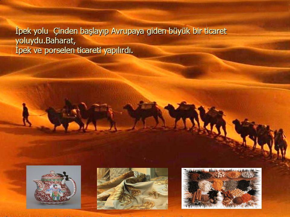 İpek yolu Çinden başlayıp Avrupaya giden büyük bir ticaret yoluydu.Baharat, İpek ve porselen ticareti yapılırdı.