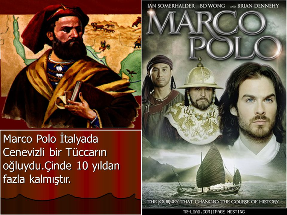 Marco Polo İtalyada Cenevizli bir Tüccarın oğluydu.Çinde 10 yıldan fazla kalmıştır.