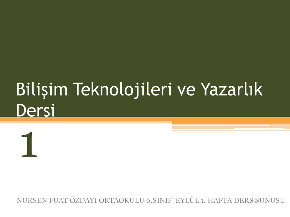 Bilişim Teknolojileri ve Yazarlık Dersi 1 NURSEN FUAT ÖZDAYI ORTAOKULU 6.SINIF EYLÜL 1. HAFTA DERS SUNUSU