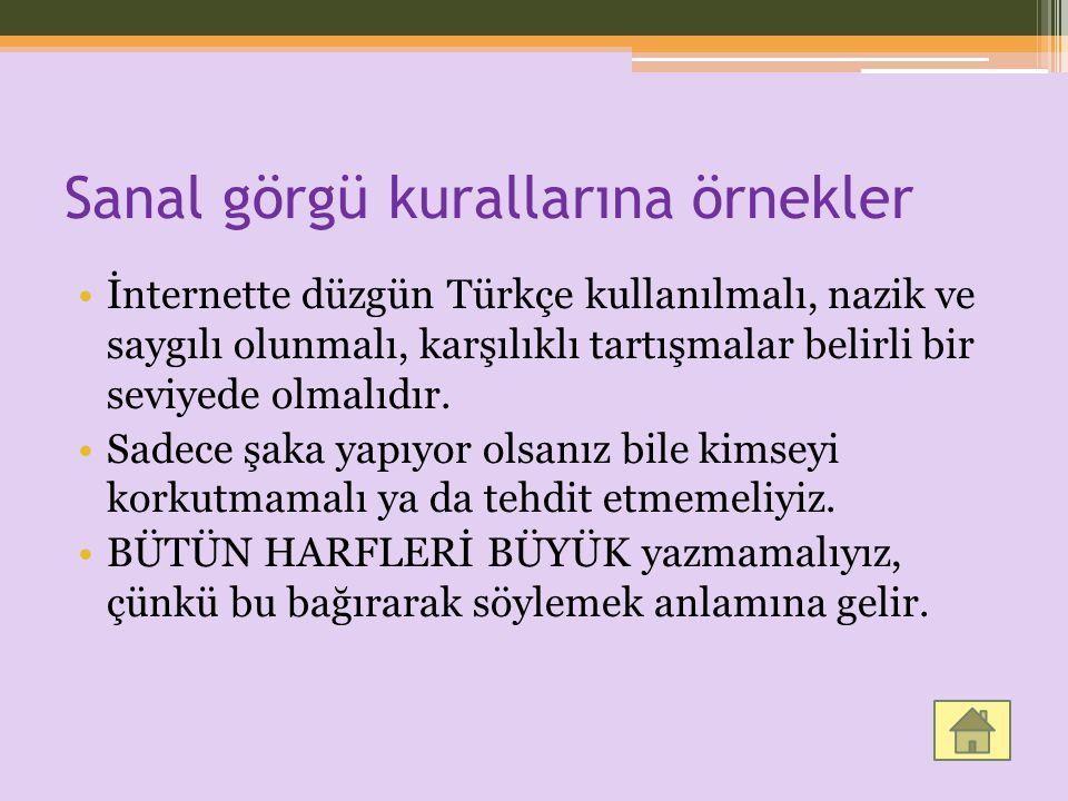 Sanal görgü kurallarına örnekler İnternette düzgün Türkçe kullanılmalı, nazik ve saygılı olunmalı, karşılıklı tartışmalar belirli bir seviyede olmalıd
