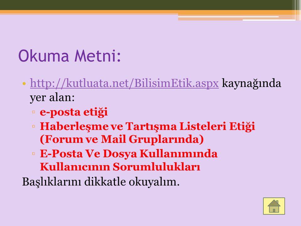 Okuma Metni: http://kutluata.net/BilisimEtik.aspx kaynağında yer alan:http://kutluata.net/BilisimEtik.aspx ▫e-posta etiği ▫Haberleşme ve Tartışma List