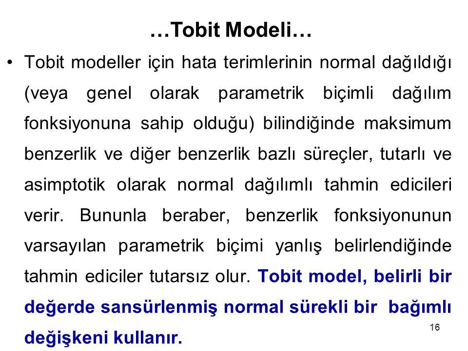 16 Tobit modeller için hata terimlerinin normal dağıldığı (veya genel olarak parametrik biçimli dağılım fonksiyonuna sahip olduğu) bilindiğinde maksim