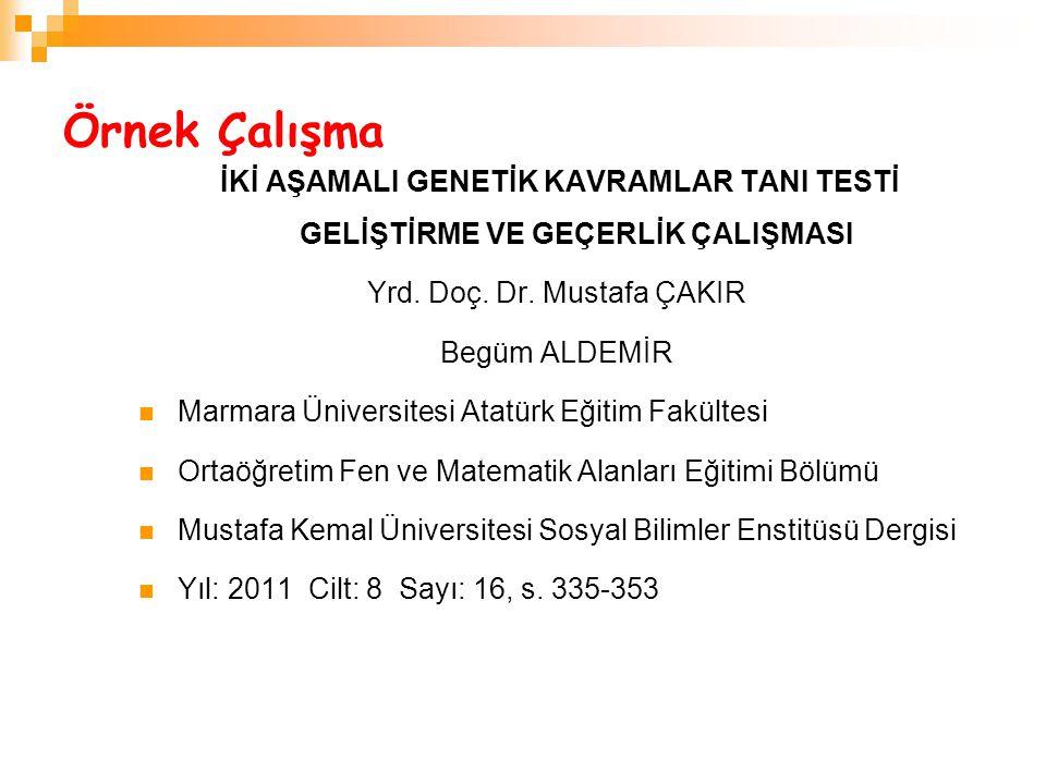 Örnek Çalışma İKİ AŞAMALI GENETİK KAVRAMLAR TANI TESTİ GELİŞTİRME VE GEÇERLİK ÇALIŞMASI Yrd. Doç. Dr. Mustafa ÇAKIR Begüm ALDEMİR Marmara Üniversitesi