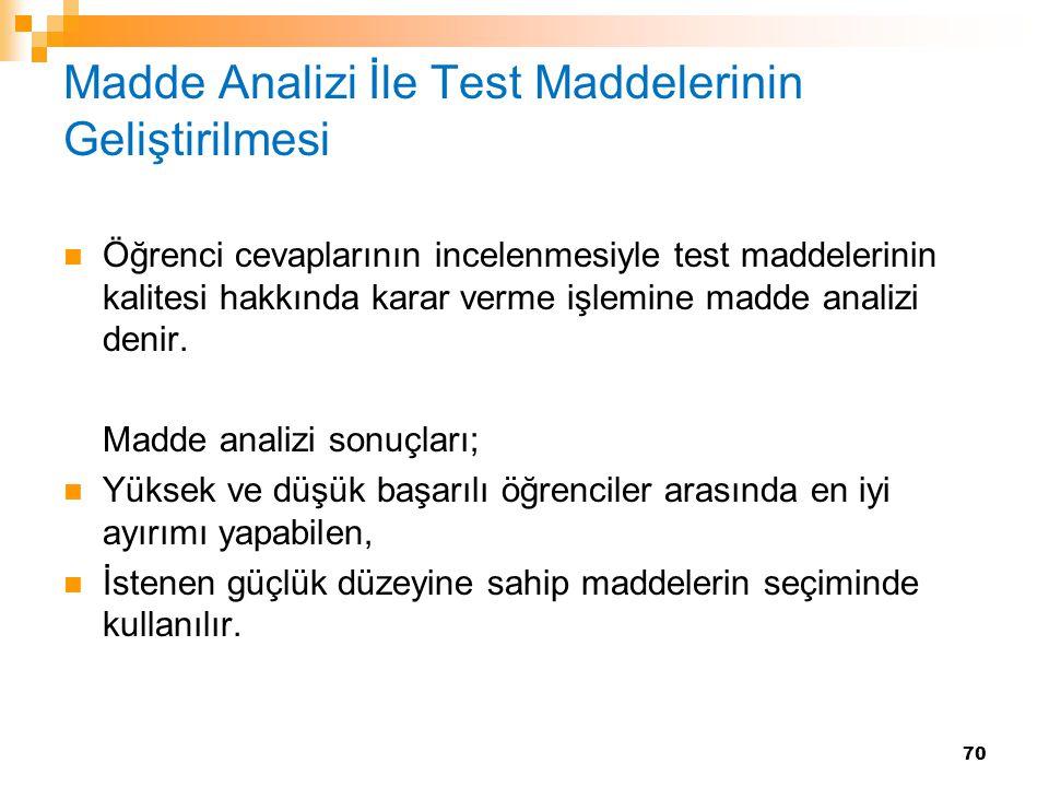 70 Madde Analizi İle Test Maddelerinin Geliştirilmesi Öğrenci cevaplarının incelenmesiyle test maddelerinin kalitesi hakkında karar verme işlemine mad