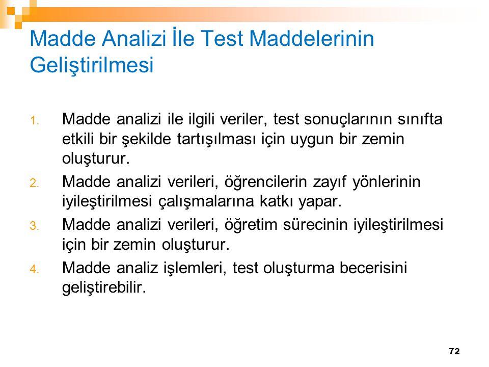 72 Madde Analizi İle Test Maddelerinin Geliştirilmesi 1. Madde analizi ile ilgili veriler, test sonuçlarının sınıfta etkili bir şekilde tartışılması i