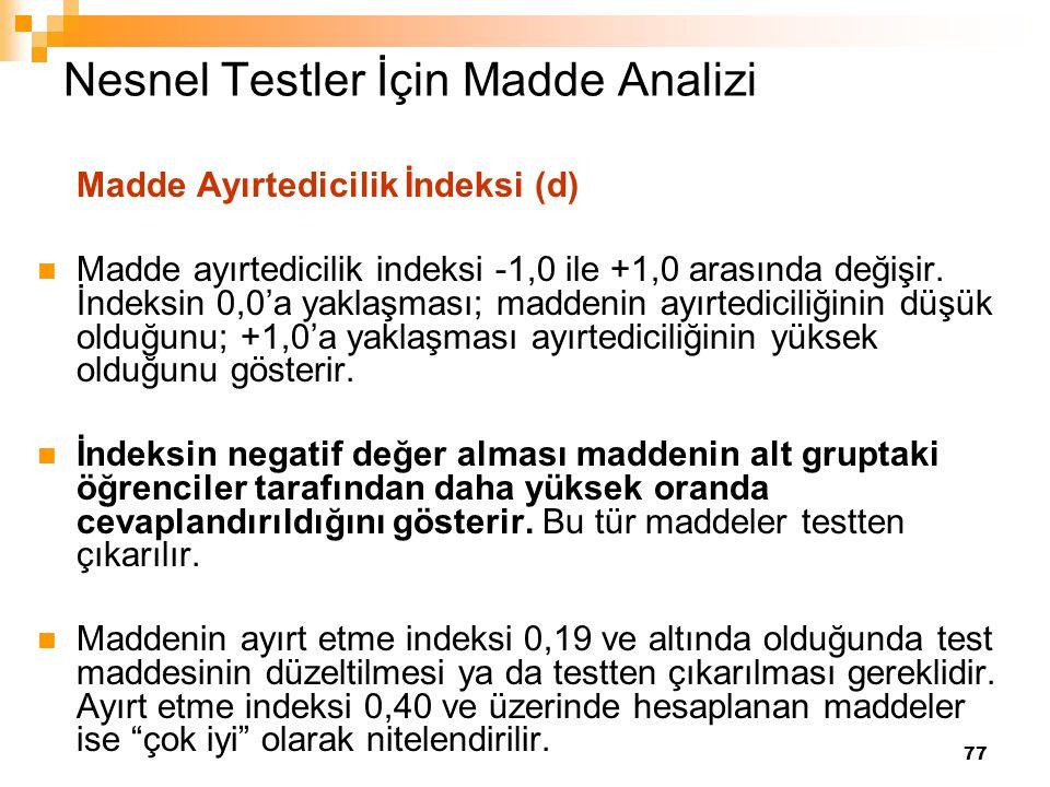 77 Nesnel Testler İçin Madde Analizi Madde Ayırtedicilik İndeksi (d) Madde ayırtedicilik indeksi -1,0 ile +1,0 arasında değişir. İndeksin 0,0'a yaklaş