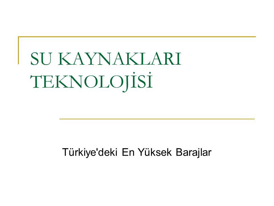 SU KAYNAKLARI TEKNOLOJİSİ Türkiye'deki En Yüksek Barajlar