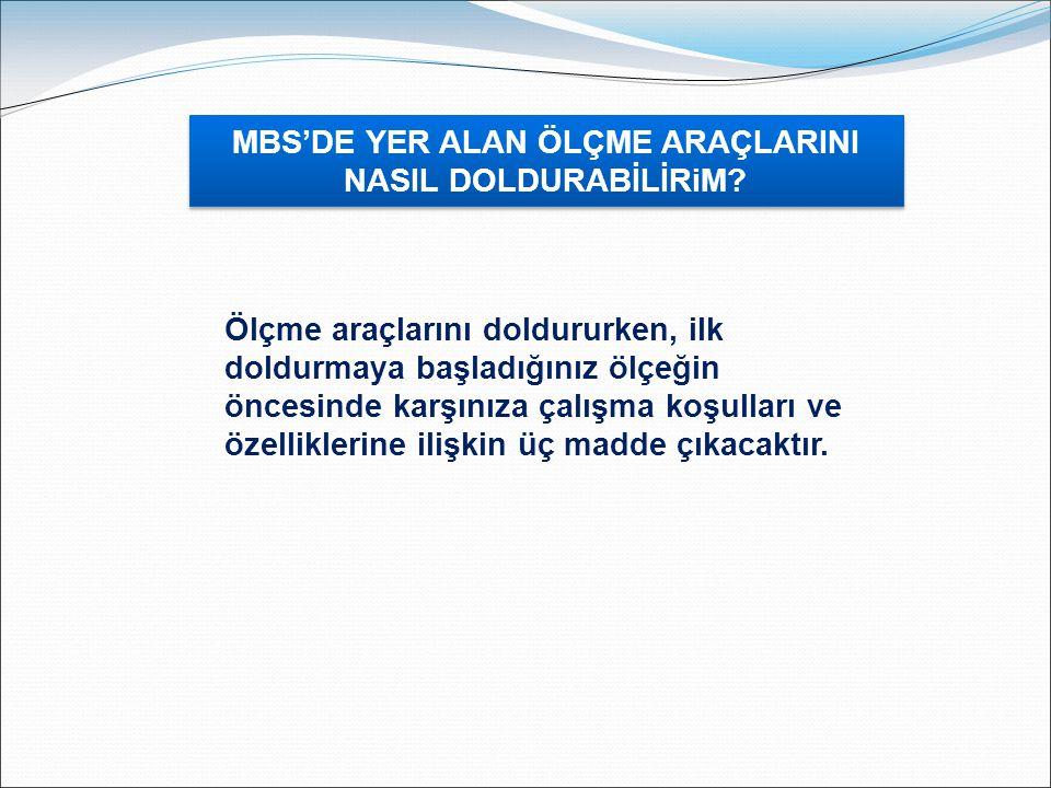 Mesleki Rehberlik Hizmetlerinde Türkiye Boyutu MBS'DE YER ALAN ÖLÇME ARAÇLARINI NASIL DOLDURABİLİRiM? Ölçme araçlarını doldururken, ilk doldurmaya baş
