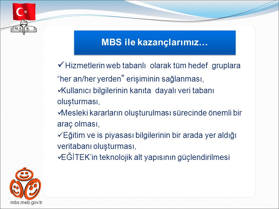 """mbs.meb.gov.tr MBS ile kazançlarımız… Hizmetlerin web tabanlı olarak tüm hedef gruplara """"her an/her yerden """" erişiminin sağlanması, Kullanıcı bilgiler"""