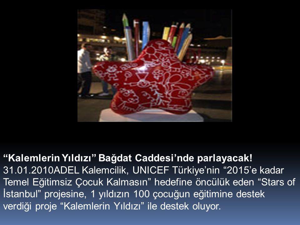 """""""Kalemlerin Yıldızı"""" Bağdat Caddesi'nde parlayacak! 31.01.2010ADEL Kalemcilik, UNICEF Türkiye'nin """"2015'e kadar Temel Eğitimsiz Çocuk Kalmasın"""" hedefi"""
