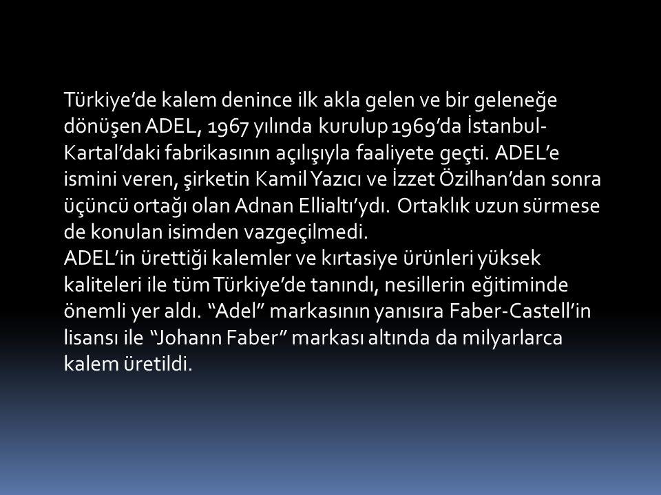 Türkiye'de kalem denince ilk akla gelen ve bir geleneğe dönüşen ADEL, 1967 yılında kurulup 1969'da İstanbul- Kartal'daki fabrikasının açılışıyla faaliyete geçti.