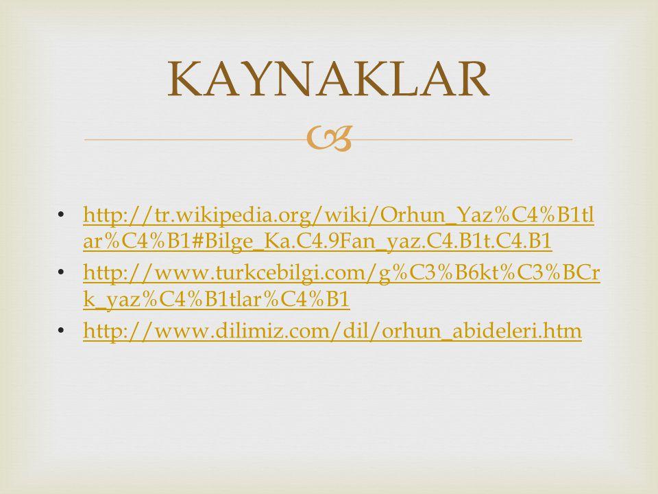  http://tr.wikipedia.org/wiki/Orhun_Yaz%C4%B1tl ar%C4%B1#Bilge_Ka.C4.9Fan_yaz.C4.B1t.C4.B1 http://tr.wikipedia.org/wiki/Orhun_Yaz%C4%B1tl ar%C4%B1#Bilge_Ka.C4.9Fan_yaz.C4.B1t.C4.B1 http://www.turkcebilgi.com/g%C3%B6kt%C3%BCr k_yaz%C4%B1tlar%C4%B1 http://www.turkcebilgi.com/g%C3%B6kt%C3%BCr k_yaz%C4%B1tlar%C4%B1 http://www.dilimiz.com/dil/orhun_abideleri.htm KAYNAKLAR