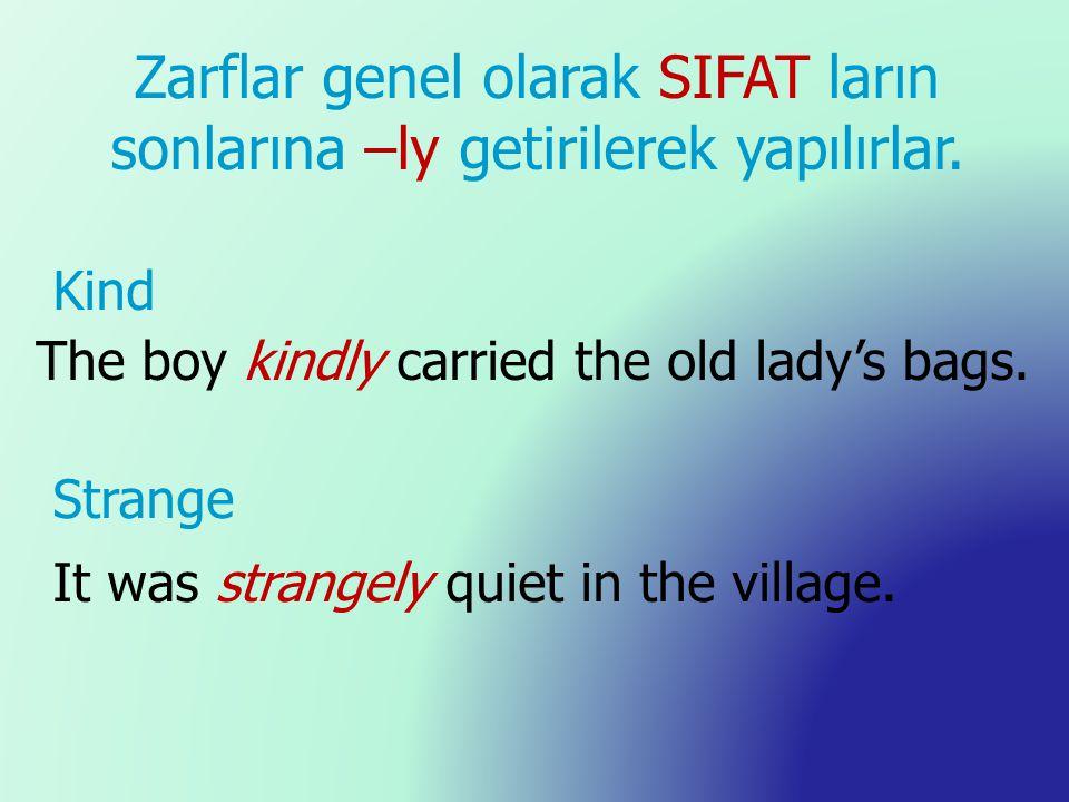 Zarflar genel olarak SIFAT ların sonlarına –ly getirilerek yapılırlar.