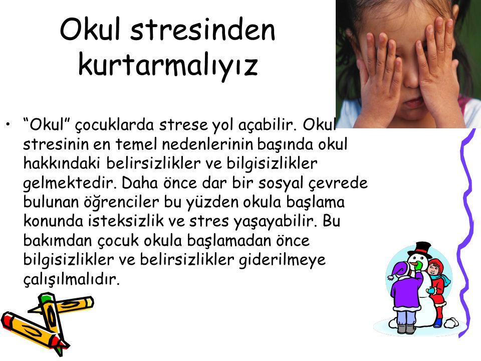 """Okul stresinden kurtarmalıyız """"Okul"""" çocuklarda strese yol açabilir. Okul stresinin en temel nedenlerinin başında okul hakkındaki belirsizlikler ve bi"""