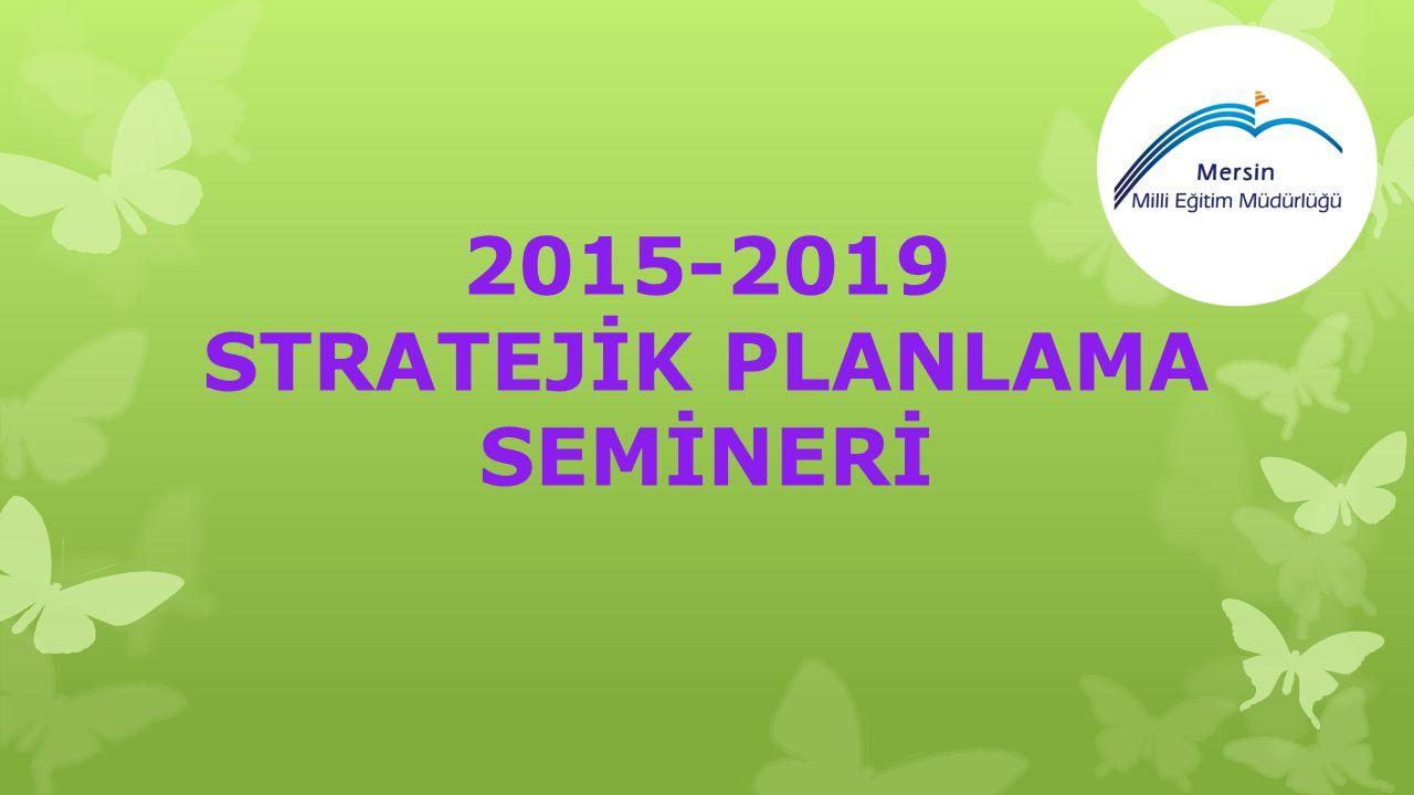 2015-2019 STRATEJİK PLANLAMA SEMİNERİ