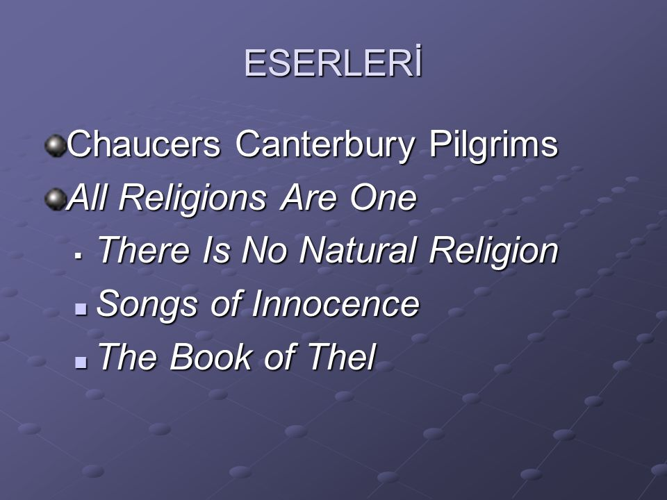 ESERLERİ Chaucers Canterbury Pilgrims All Religions Are One  There Is No Natural Religion Songs of Innocence Songs of Innocence The Book of Thel The Book of Thel