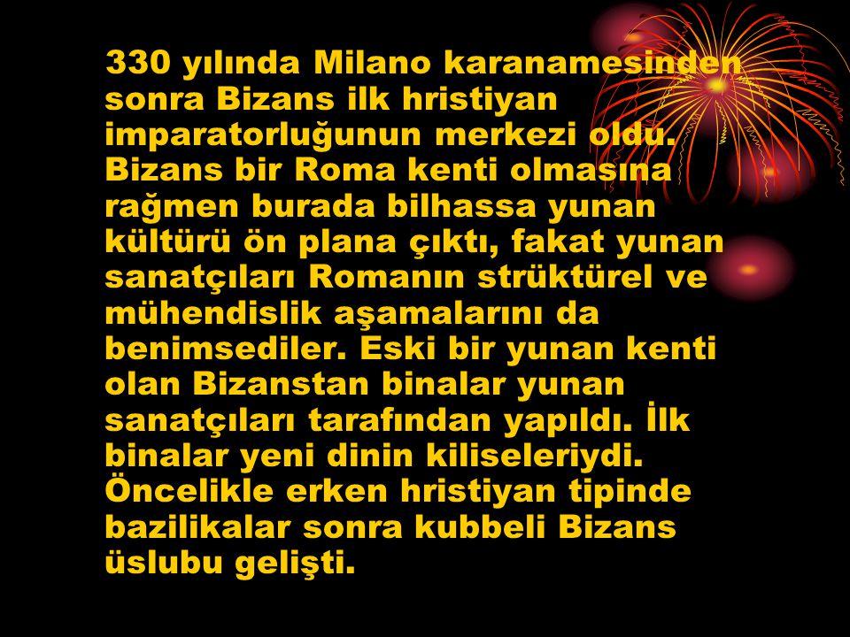 330 yılında Milano karanamesinden sonra Bizans ilk hristiyan imparatorluğunun merkezi oldu. Bizans bir Roma kenti olmasına rağmen burada bilhassa yuna