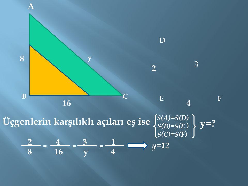 A BC D EF Üçgenlerin karşılıklı açıları eş ise 8 16 y 2 4 3 2 4 3 1 8 16 y 4 === y=12 S(A)=S(D) S(B)=S(E ) S(C)=S(F) y=