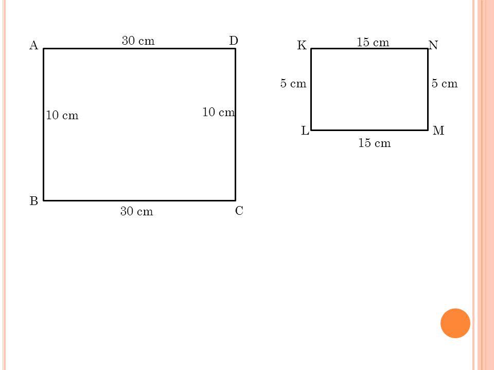 A D C B 10 cm 30 cm K N ML 5 cm 15 cm