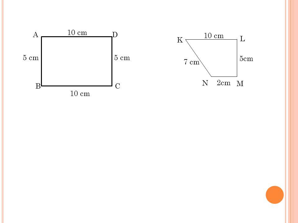 A D CB 5 cm 10 cm N M L K 2cm 5cm 7 cm