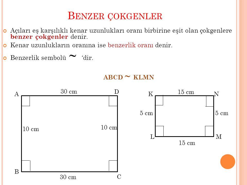 B ENZER ÇOKGENLER Açıları eş karşılıklı kenar uzunlukları oranı birbirine eşit olan çokgenlere benzer çokgenler denir. Kenar uzunlukların oranına ise