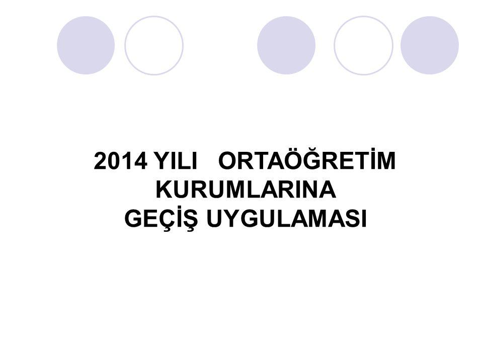 2014 YILI ORTAÖĞRETİM KURUMLARINA GEÇİŞ UYGULAMASI