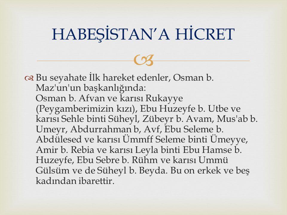   Bu seyahate İlk hareket edenler, Osman b. Maz'un'un başkanlığında: Osman b. Afvan ve karısı Rukayye (Peygamberimizin kızı), Ebu Huzeyfe b. Utbe ve