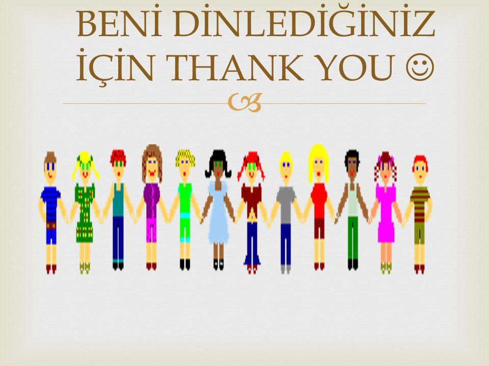  BENİ DİNLEDİĞİNİZ İÇİN THANK YOU