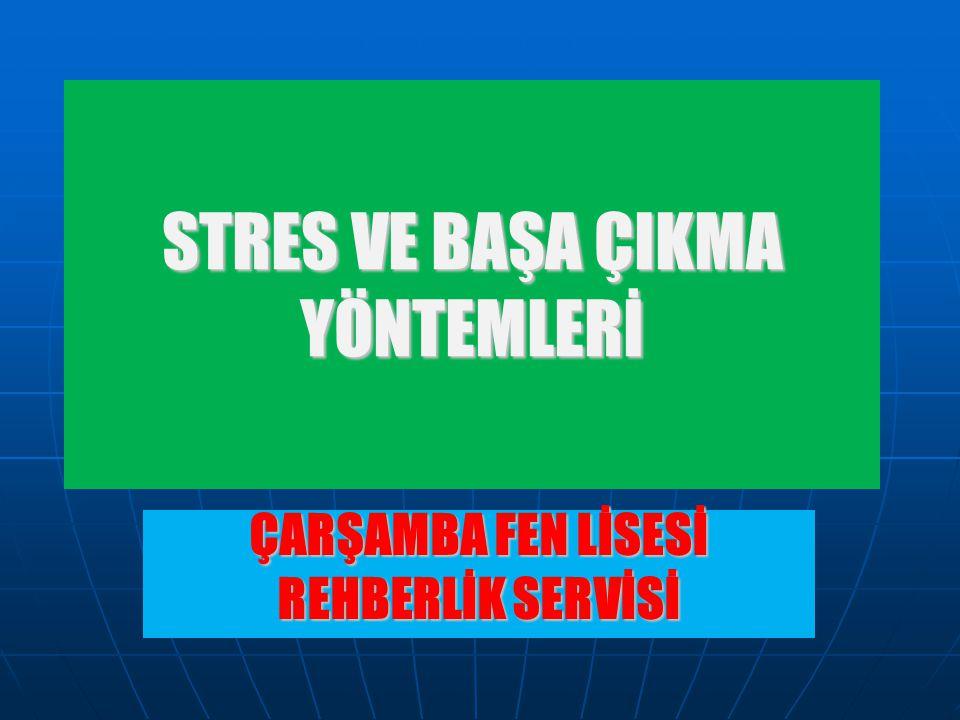 STRES VE BAŞA ÇIKMA YÖNTEMLERİ ÇARŞAMBA FEN LİSESİ REHBERLİK SERVİSİ