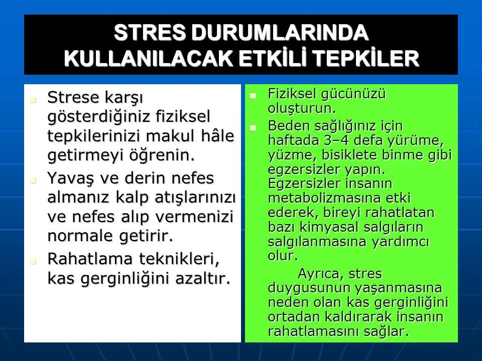 STRES DURUMLARINDA KULLANILACAK ETKİLİ TEPKİLER Strese karşı gösterdiğiniz duygusal tepkilerinizin yoğunluğunu azaltın. Strese karşı gösterdiğiniz duy